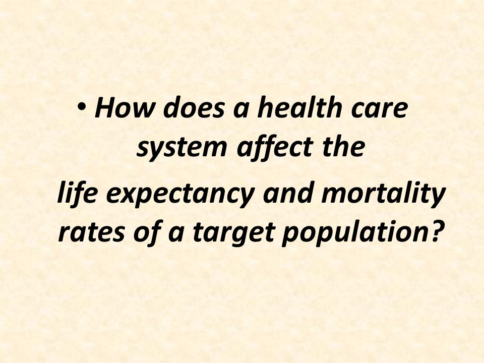 How does a health care system affect the life expectancy and mortality rates of a target population?