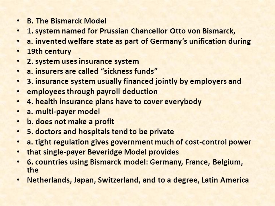 B. The Bismarck Model 1. system named for Prussian Chancellor Otto von Bismarck, a. invented welfare state as part of Germany's unification during 19t