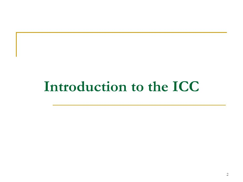 2 Introduction to the ICC