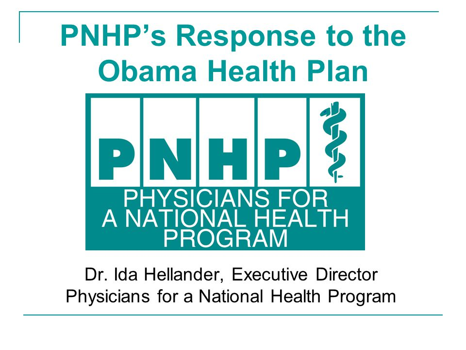 PNHP's Response to the Obama Health Plan Dr.