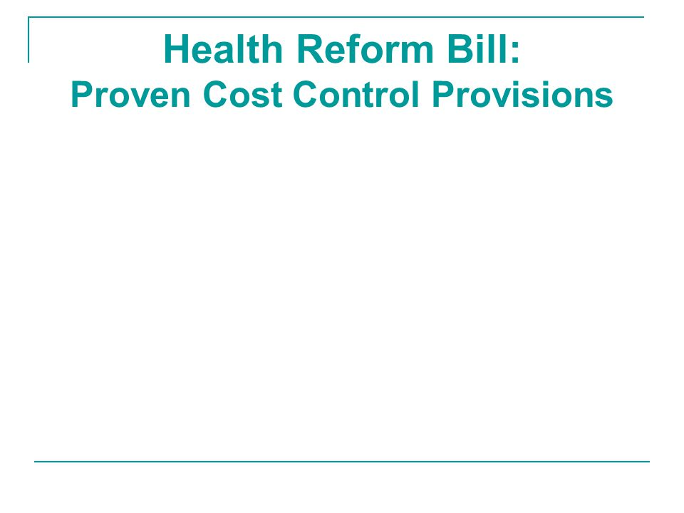Health Reform Bill: Proven Cost Control Provisions