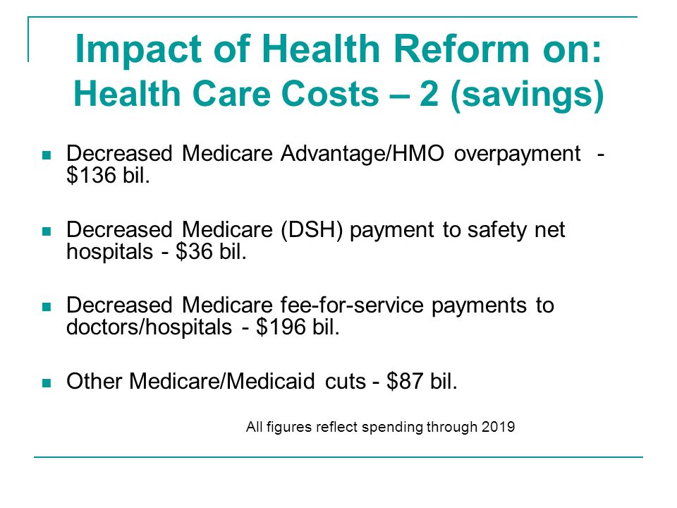 Impact of Health Reform on: Health Care Costs – 2 (savings) Decreased Medicare Advantage/HMO overpayment - $136 bil.