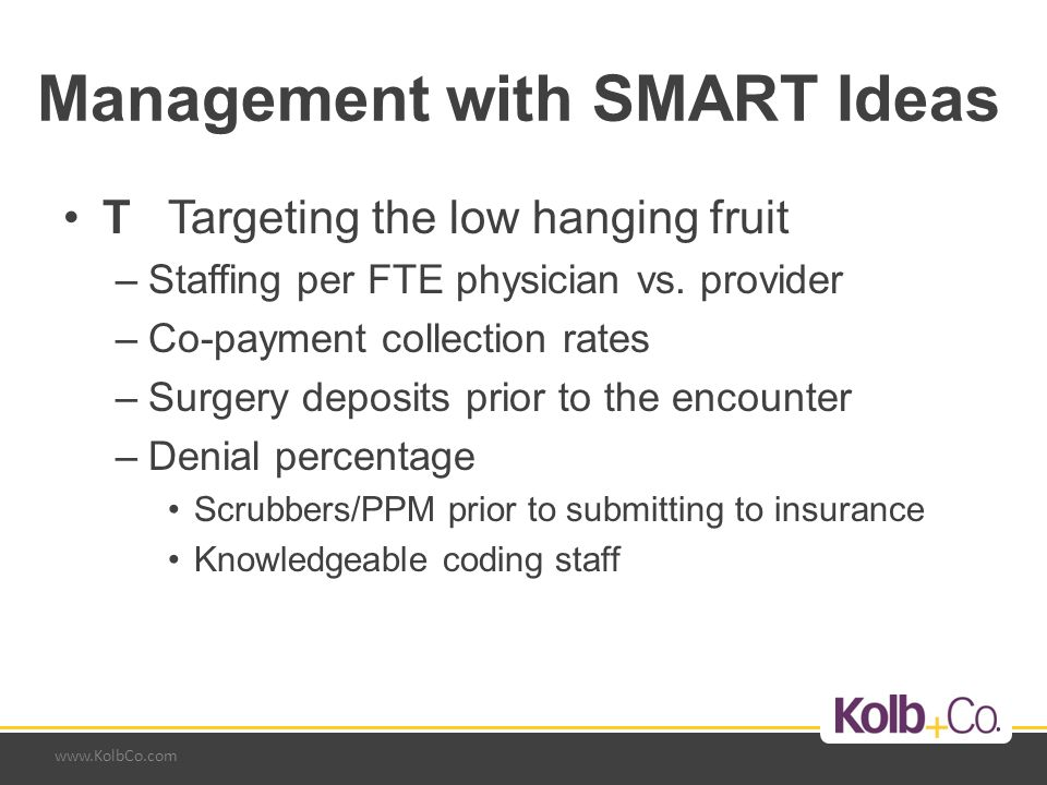 www.KolbCo.com Management with SMART Ideas TTargeting the low hanging fruit –Staffing per FTE physician vs.