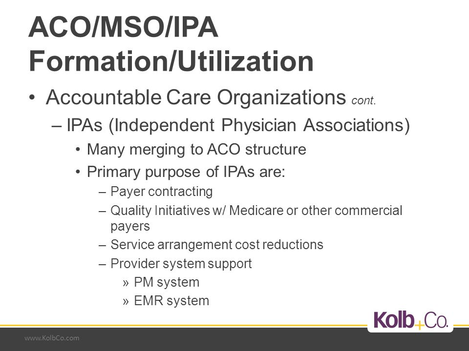 www.KolbCo.com ACO/MSO/IPA Formation/Utilization Accountable Care Organizations cont.