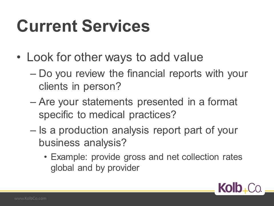 www.KolbCo.com Current Services Look for other ways to add value –Do you review the financial reports with your clients in person.
