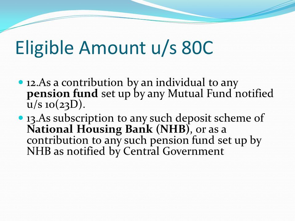 Eligible Amount u/s 80C 14.As subscription to notified deposit schemes of (a) Public sector company providing long term finance for purchase/construction of residential houses in India or (b) any authority constituted in India for the purposes of housing or planning, development or improvement of cities, towns and villages.