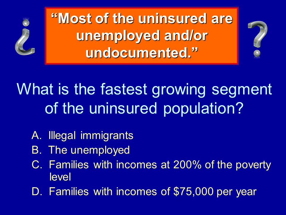 What is the fastest growing segment of the uninsured population.