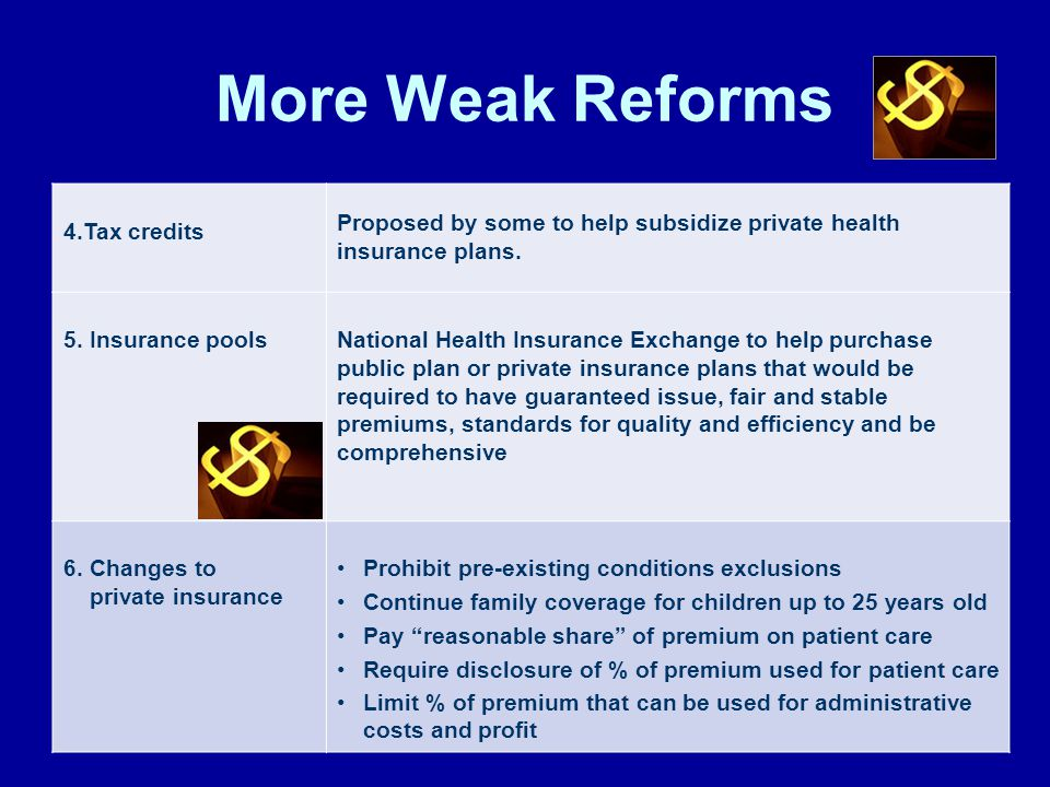 More Weak Reforms 4.Tax credits Proposed by some to help subsidize private health insurance plans.