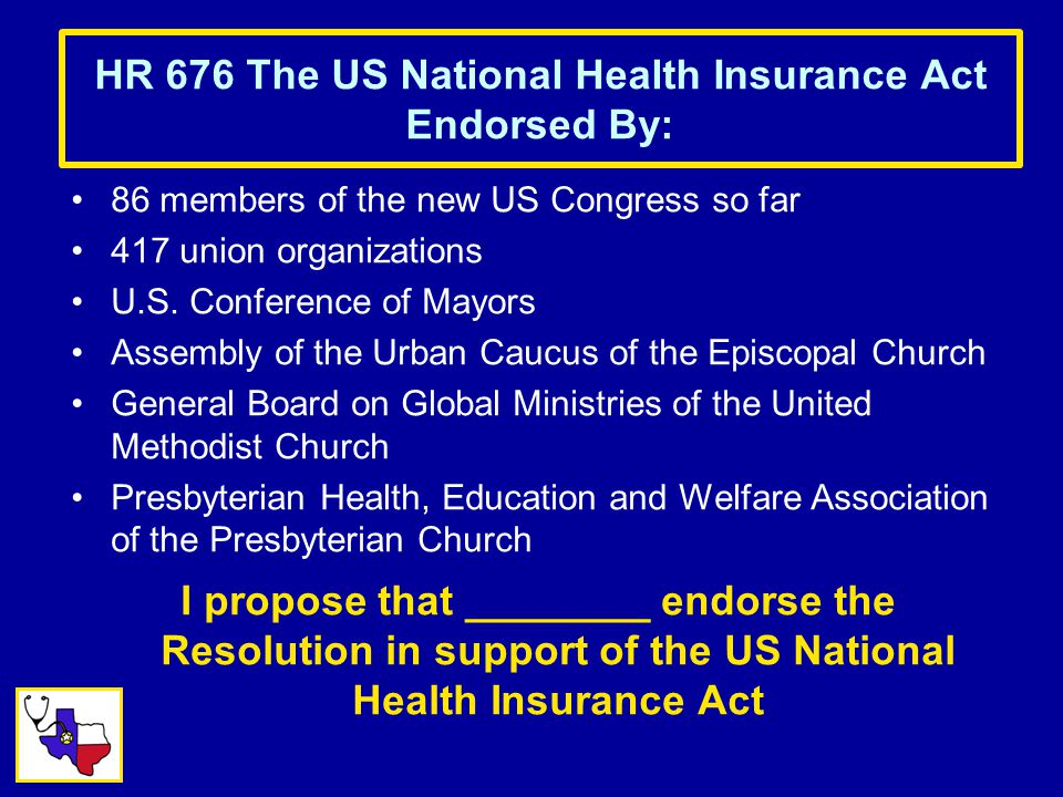 HR 676 The US National Health Insurance Act Endorsed By: 86 members of the new US Congress so far 417 union organizations U.S.