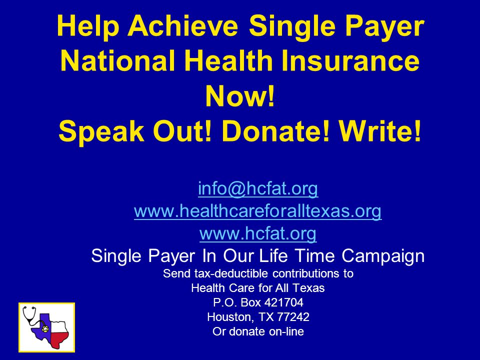 Help Achieve Single Payer National Health Insurance Now.
