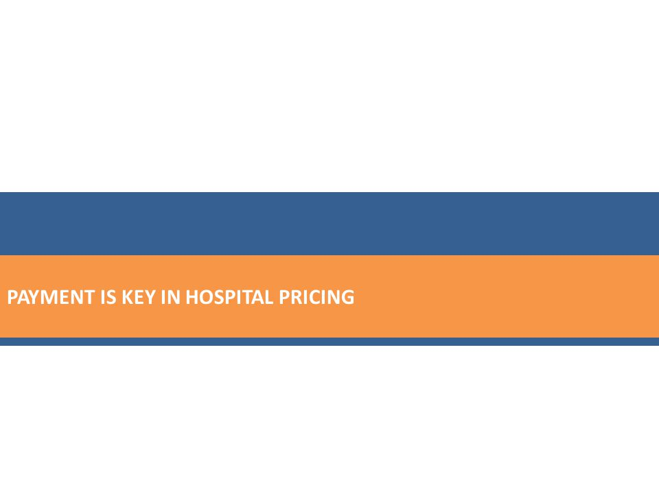 PAYMENT IS KEY IN HOSPITAL PRICING