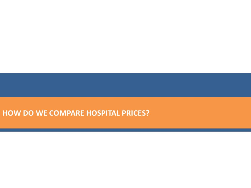 HOW DO WE COMPARE HOSPITAL PRICES