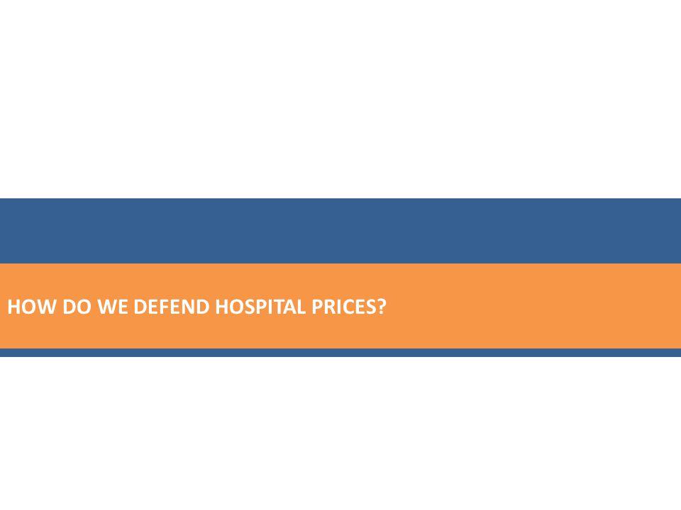 HOW DO WE DEFEND HOSPITAL PRICES