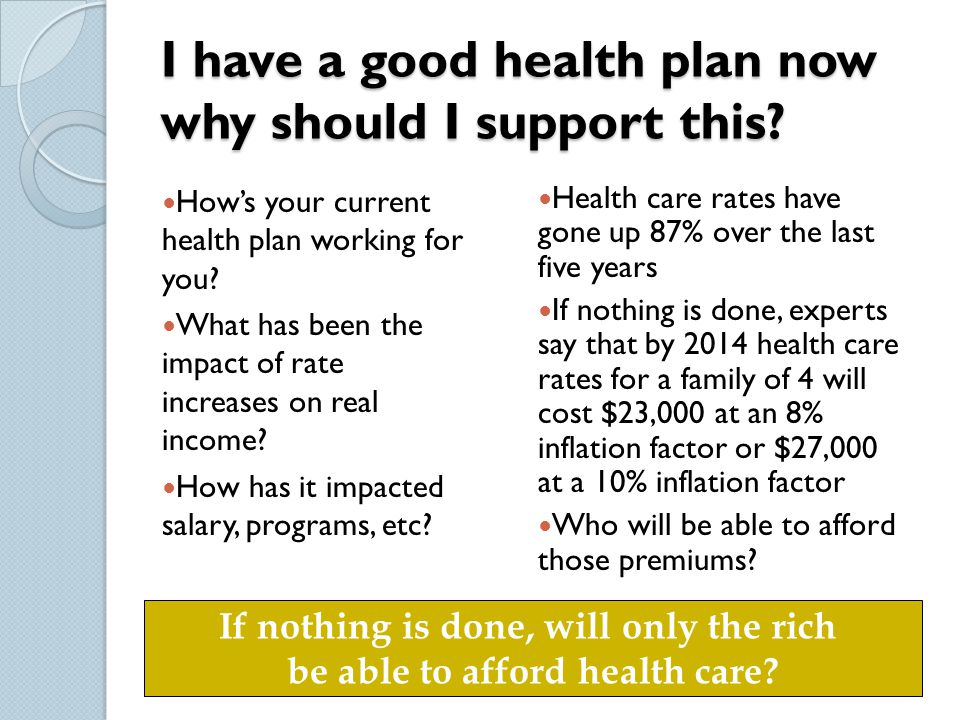 I have a good health plan now why should I support this.