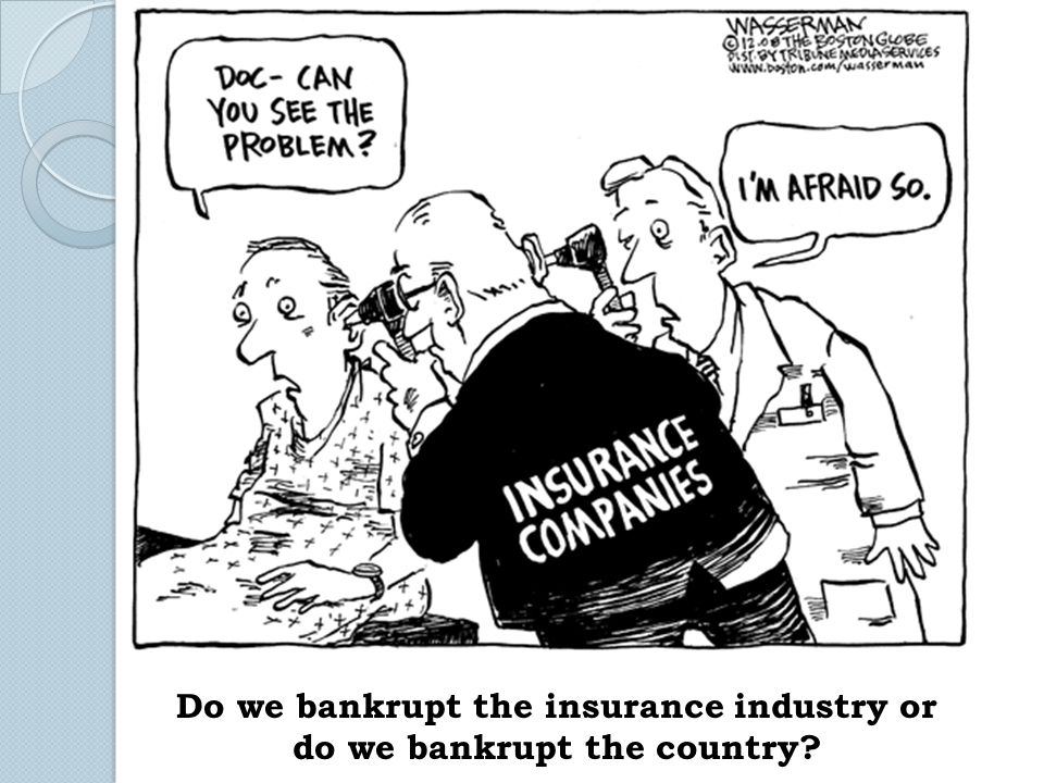Do we bankrupt the insurance industry or do we bankrupt the country