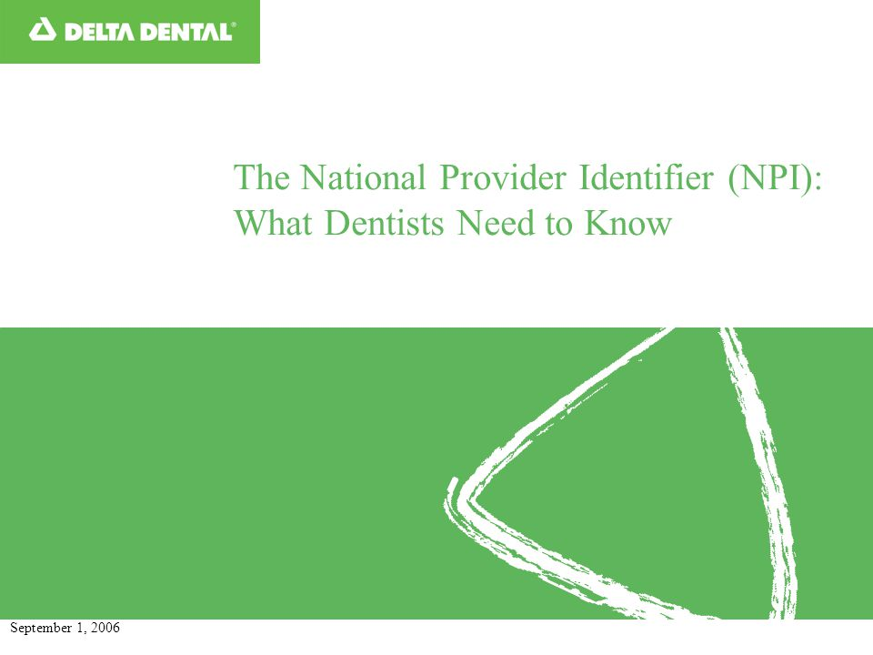 The National Provider Identifier (NPI): What Dentists Need to Know September 1, 2006