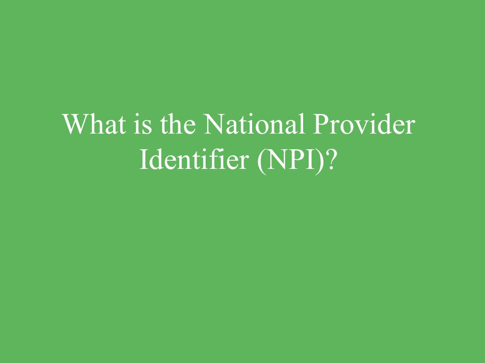 What is the National Provider Identifier (NPI)?