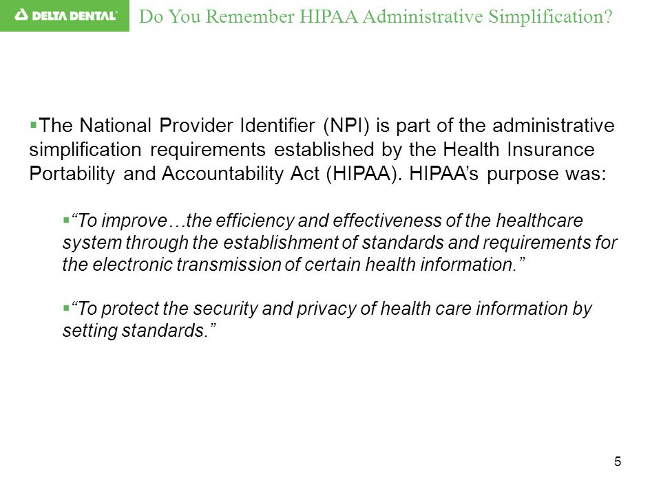 5  The National Provider Identifier (NPI) is part of the administrative simplification requirements established by the Health Insurance Portability a