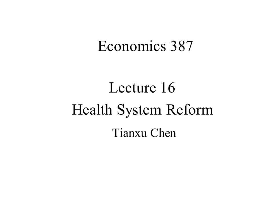 Economics 387 Lecture 16 Health System Reform Tianxu Chen