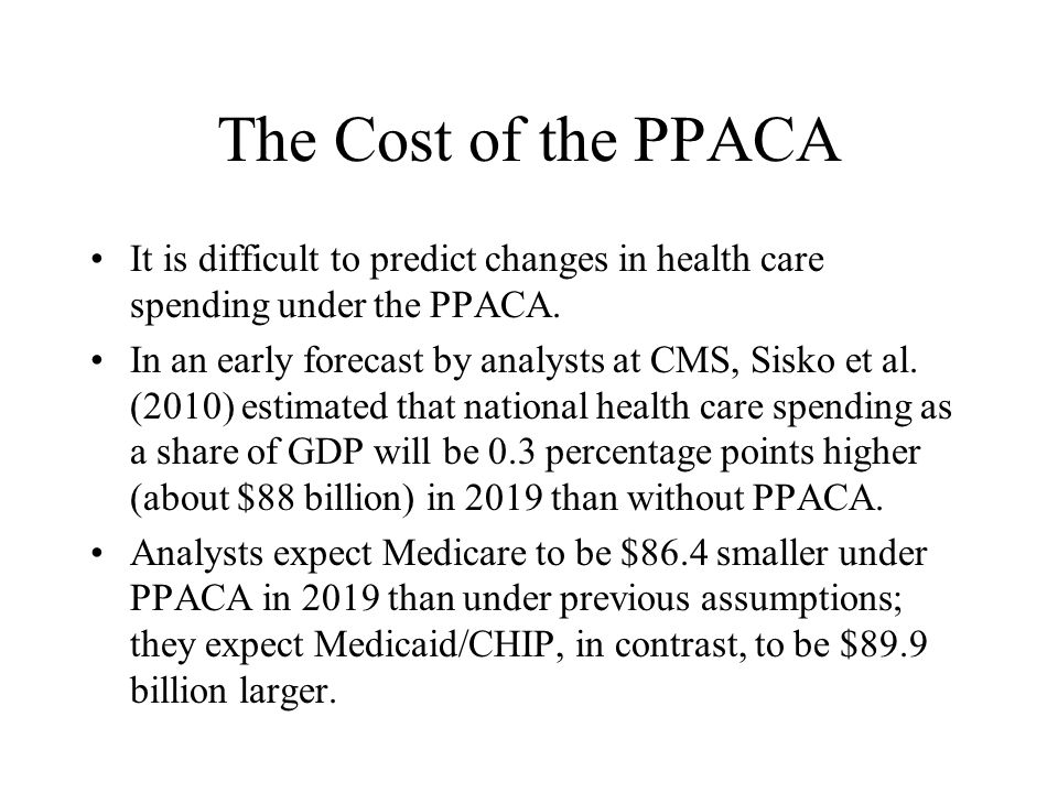 The Cost of the PPACA It is difficult to predict changes in health care spending under the PPACA.
