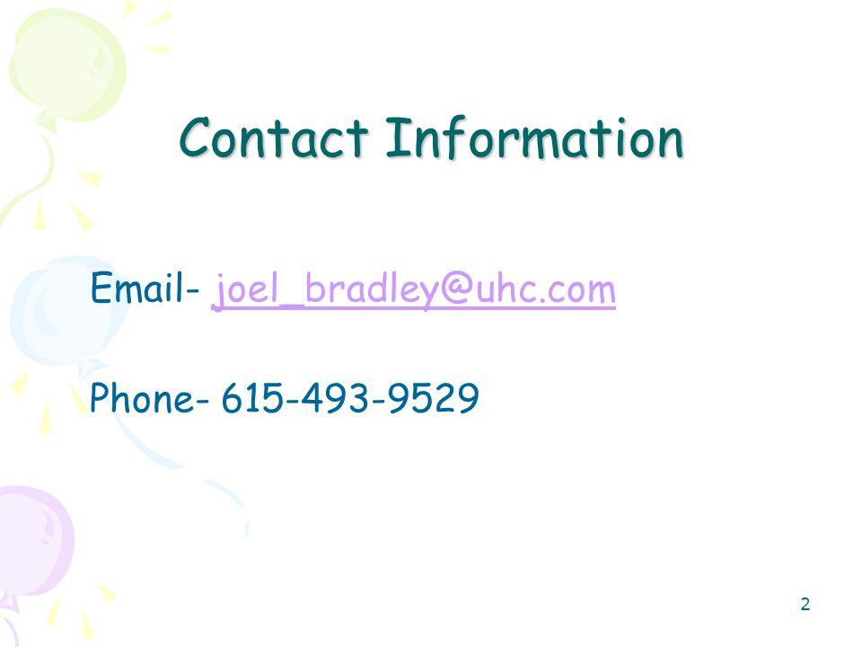 2 Contact Information Email- joel_bradley@uhc.comjoel_bradley@uhc.com Phone- 615-493-9529