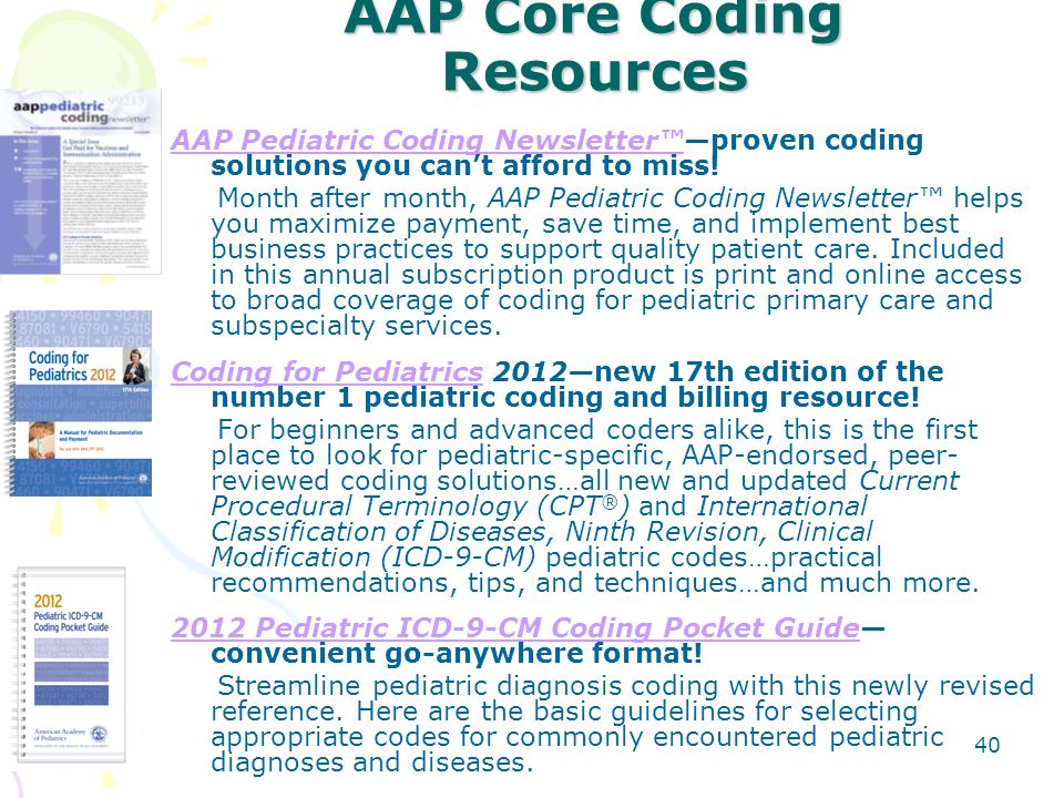40 AAP Core Coding Resources AAP Pediatric Coding Newsletter™AAP Pediatric Coding Newsletter™—proven coding solutions you can't afford to miss.