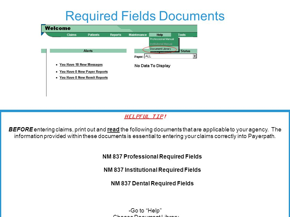 10 Required Fields Documents HELPFUL TIP! BEFORE entering claims, print out and read the following documents that are applicable to your agency. The i