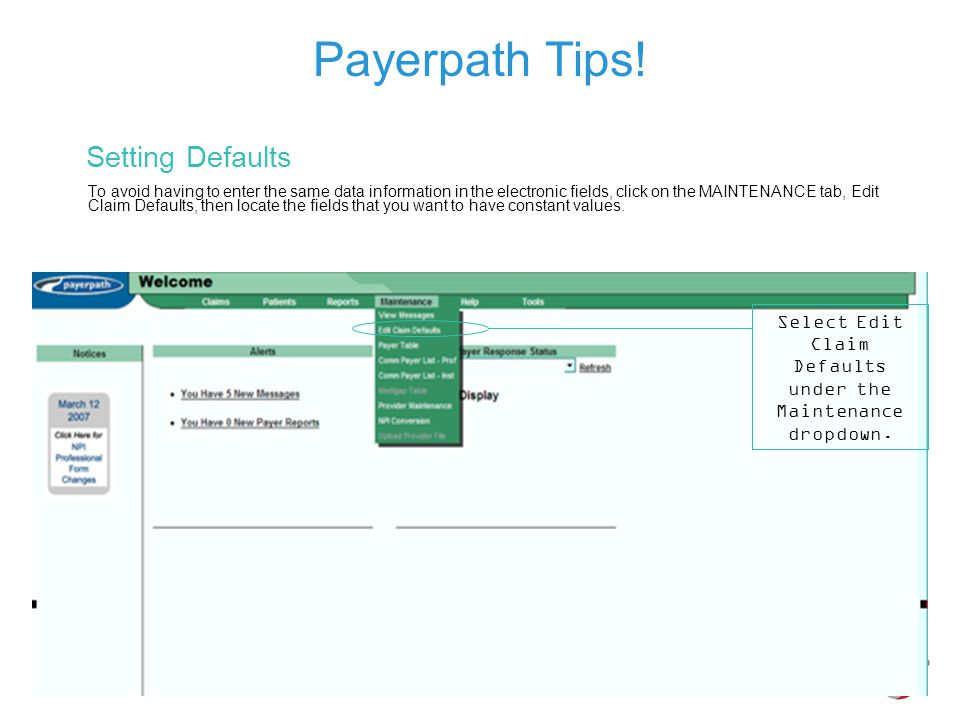 Payerpath Tips! Setting Defaults  To avoid having to enter the same data information in the electronic fields, click on the MAINTENANCE tab, Edit Cla