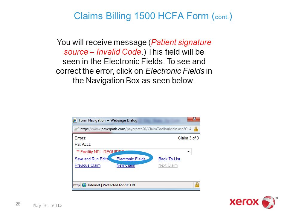 Claims Billing 1500 HCFA Form ( cont. ) May 3, 2015 28 You will receive message (Patient signature source – Invalid Code.) This field will be seen in