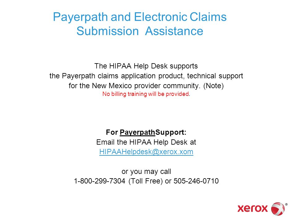 Payerpath and Electronic Claims Submission Assistance The HIPAA Help Desk supports the Payerpath claims application product, technical support for the