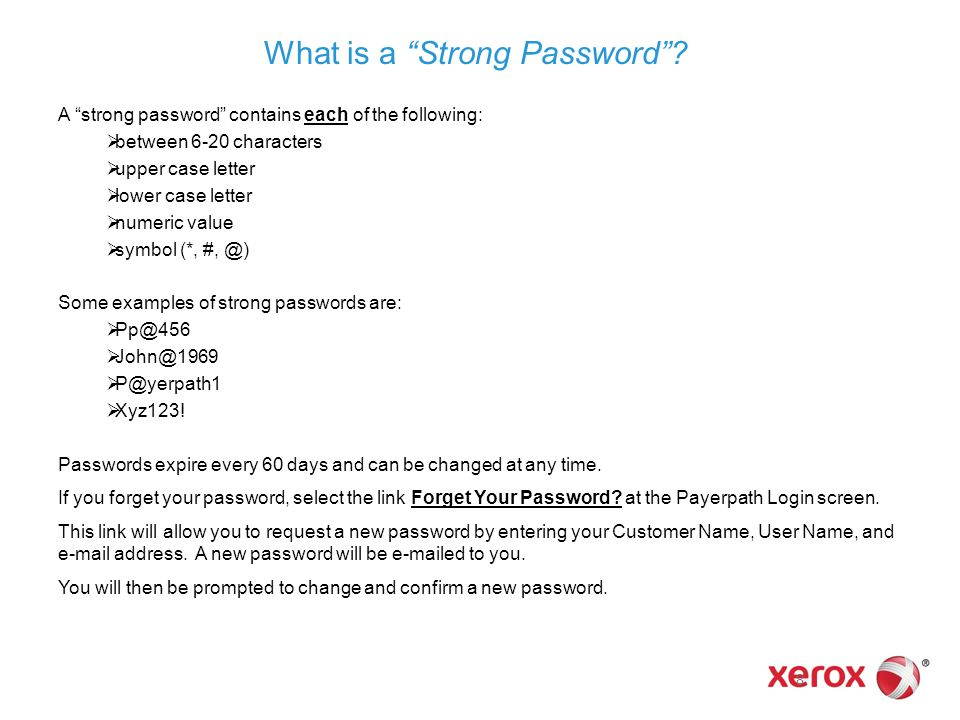 "8 What is a ""Strong Password""? A ""strong password"" contains each of the following:  between 6-20 characters  upper case letter  lower case letter "