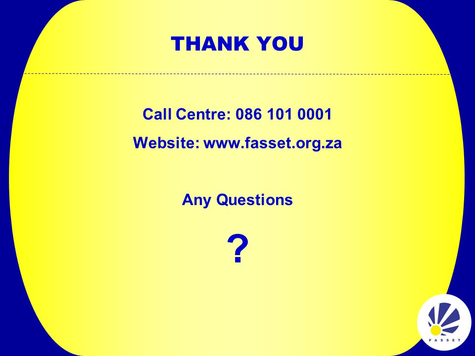 THANK YOU Call Centre: 086 101 0001 Website: www.fasset.org.za Any Questions