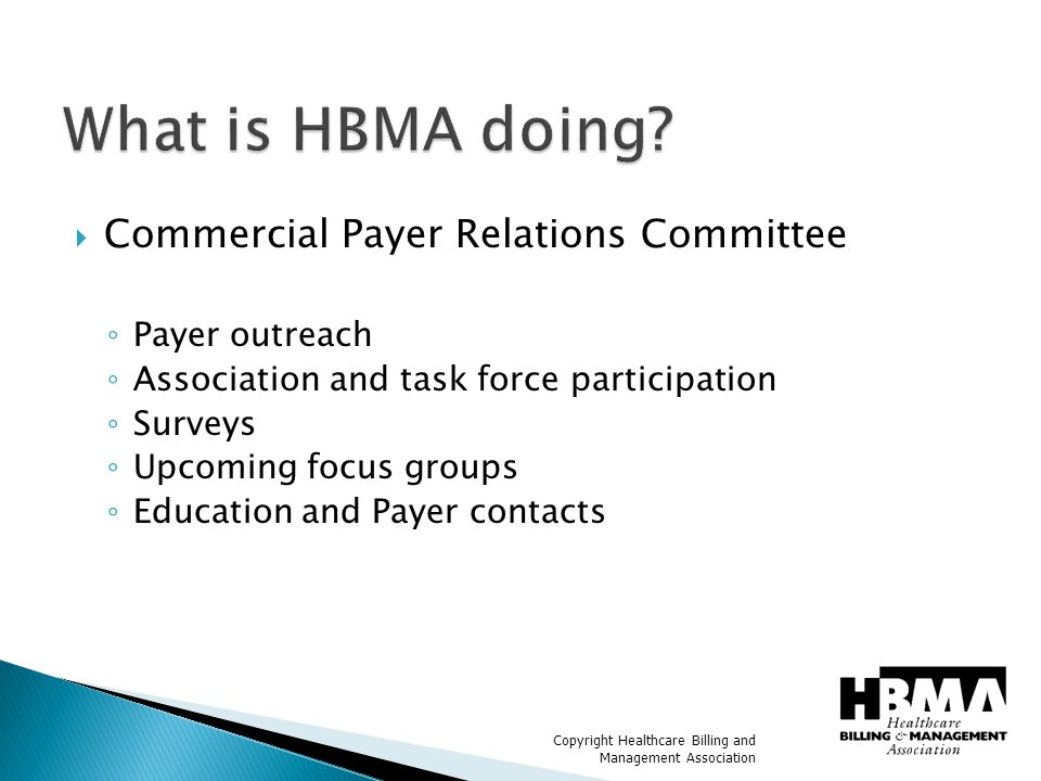  Commercial Payer Relations Committee ◦ Payer outreach ◦ Association and task force participation ◦ Surveys ◦ Upcoming focus groups ◦ Education and Payer contacts