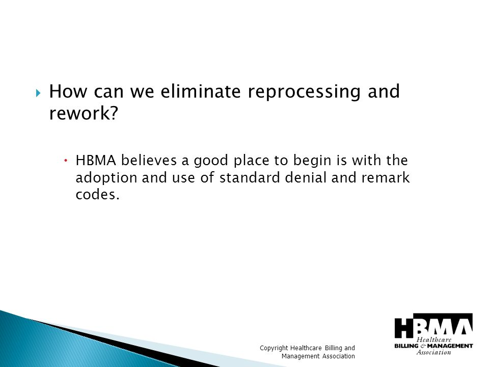 Copyright Healthcare Billing and Management Association  How can we eliminate reprocessing and rework.