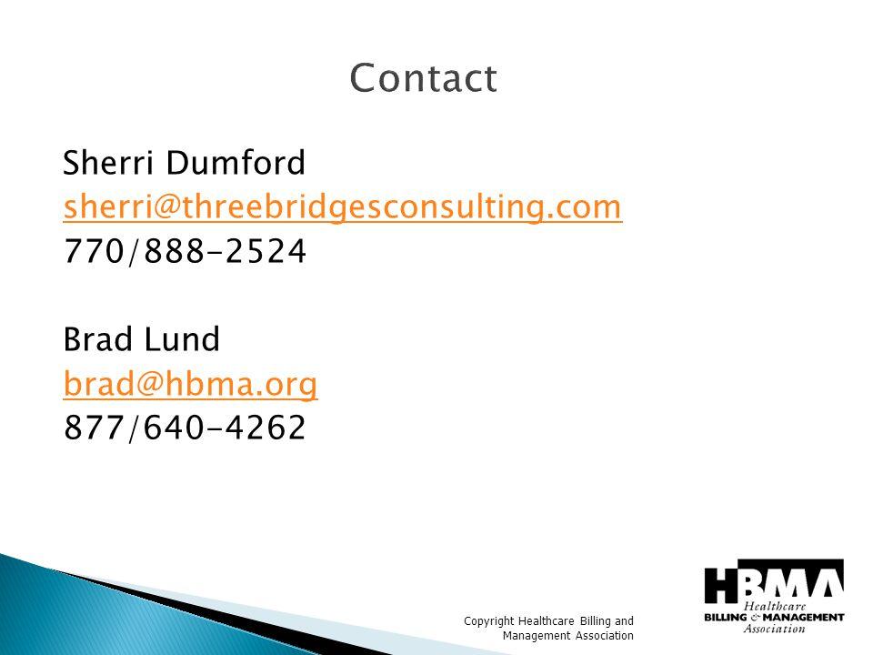 Copyright Healthcare Billing and Management Association Contact Sherri Dumford sherri@threebridgesconsulting.com 770/888-2524 Brad Lund brad@hbma.org 877/640-4262