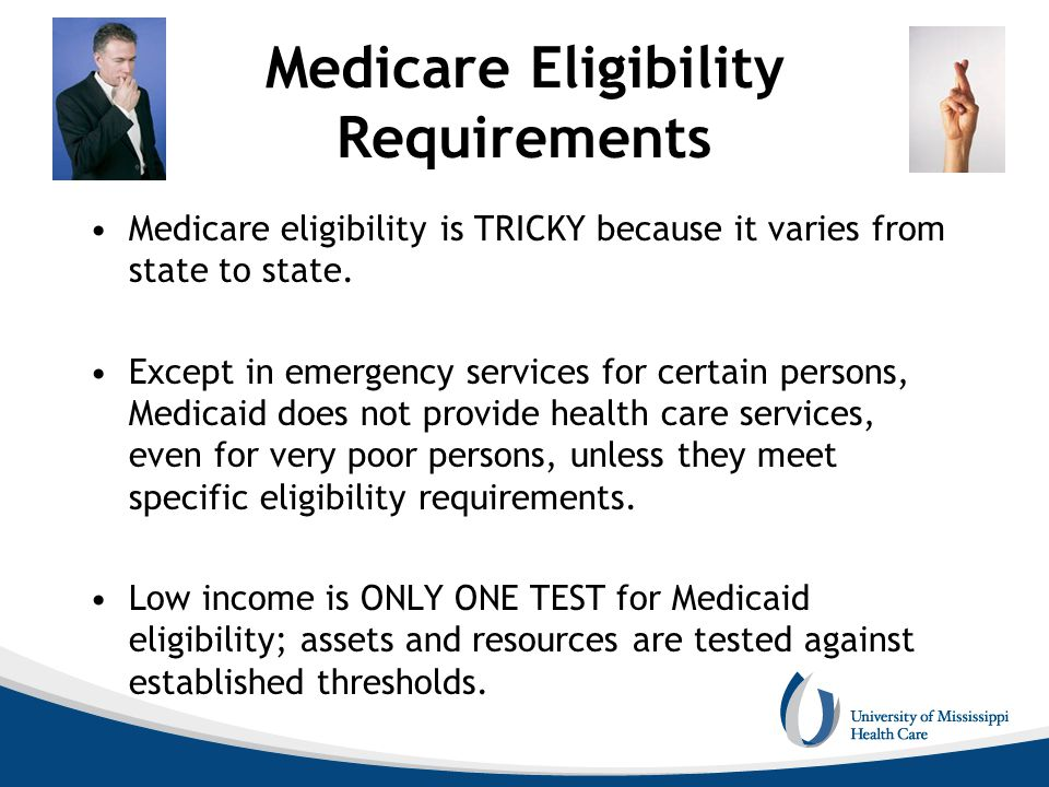 Medicare Eligibility Requirements Medicare eligibility is TRICKY because it varies from state to state. Except in emergency services for certain perso