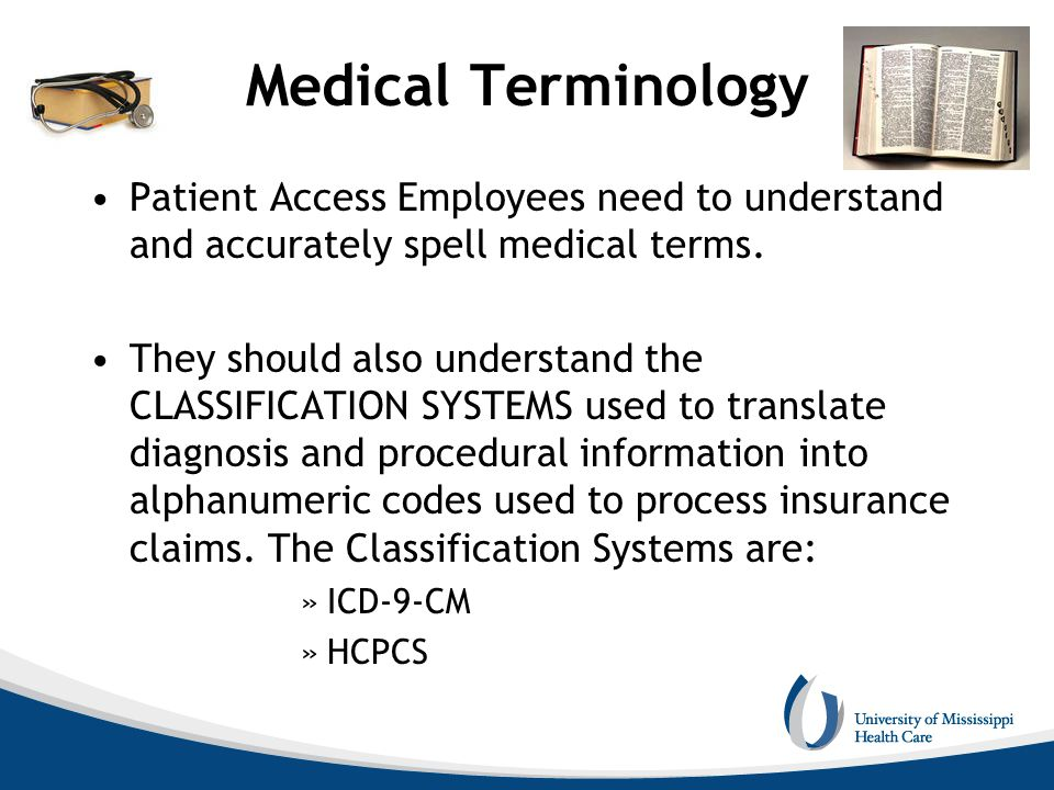 Medical Terminology Patient Access Employees need to understand and accurately spell medical terms. They should also understand the CLASSIFICATION SYS