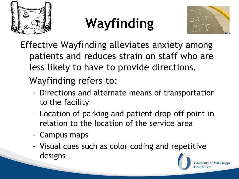 Wayfinding Effective Wayfinding alleviates anxiety among patients and reduces strain on staff who are less likely to have to provide directions. Wayfi