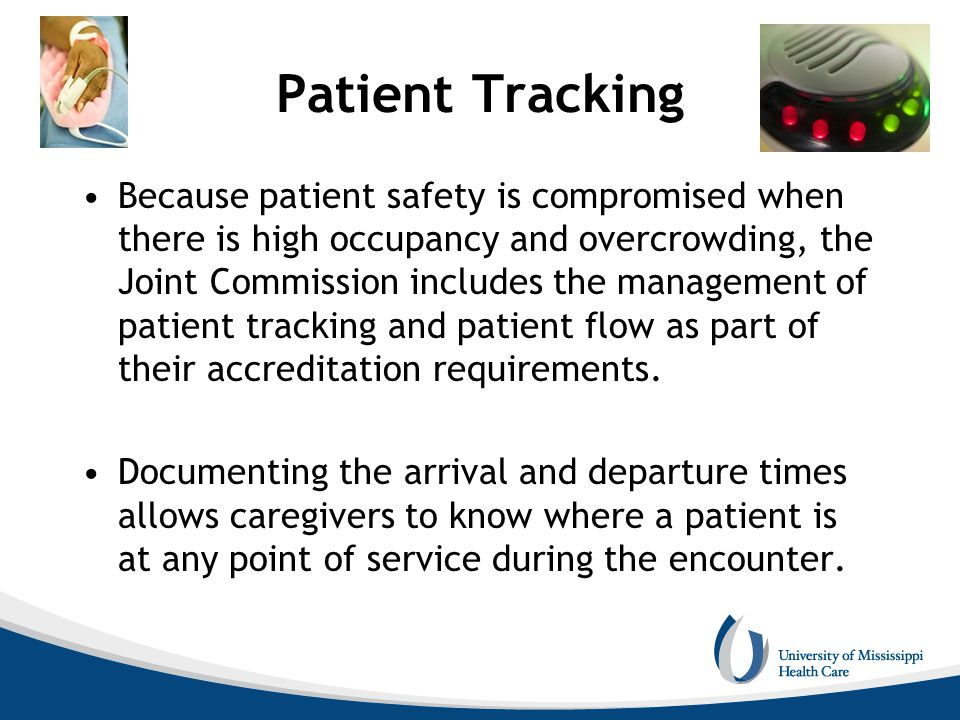 Patient Tracking Because patient safety is compromised when there is high occupancy and overcrowding, the Joint Commission includes the management of