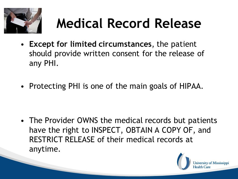 Medical Record Release Except for limited circumstances, the patient should provide written consent for the release of any PHI. Protecting PHI is one