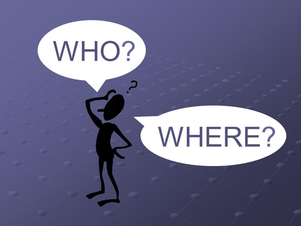WHO? WHERE?