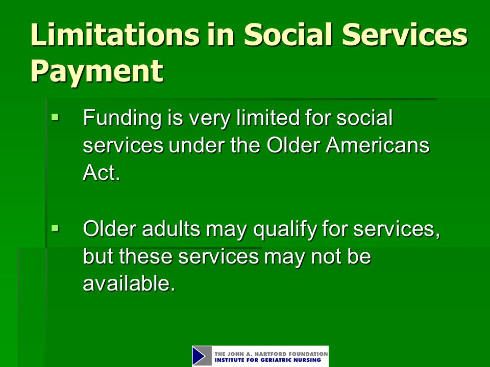 Limitations in Social Services Payment  Funding is very limited for social services under the Older Americans Act.