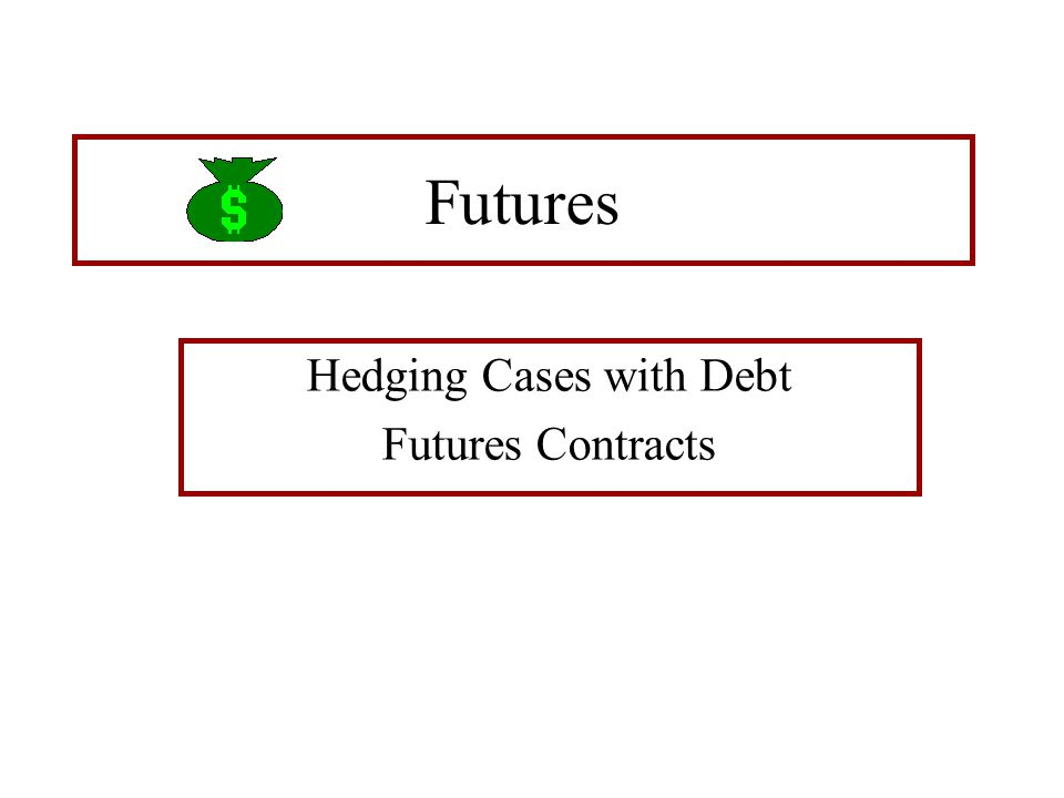 Futures Hedging Cases with Debt Futures Contracts