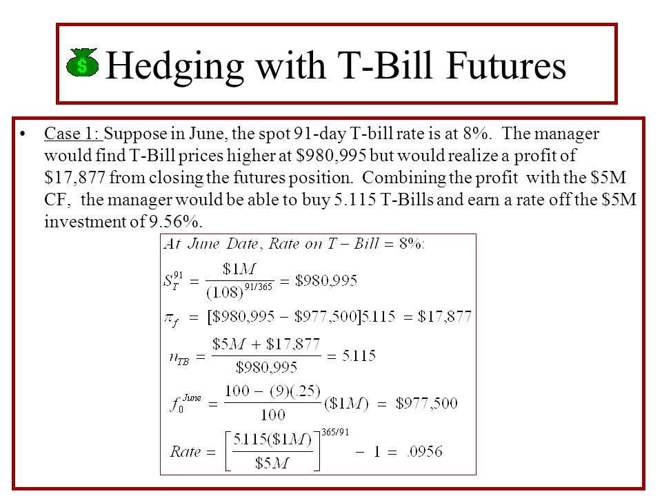 Hedging with T-Bill Futures Case 1: Suppose in June, the spot 91-day T-bill rate is at 8%.