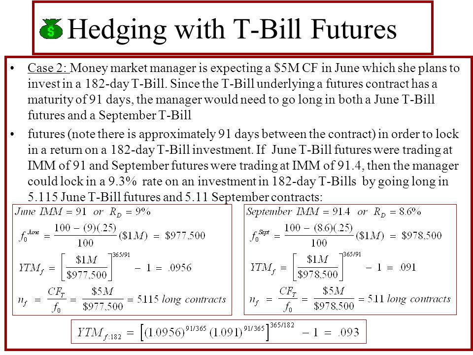 Hedging with T-Bill Futures Case 2: Money market manager is expecting a $5M CF in June which she plans to invest in a 182-day T-Bill.