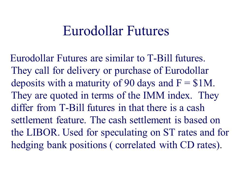 Eurodollar Futures Eurodollar Futures are similar to T-Bill futures.