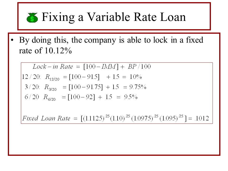 Fixing a Variable Rate Loan By doing this, the company is able to lock in a fixed rate of 10.12%