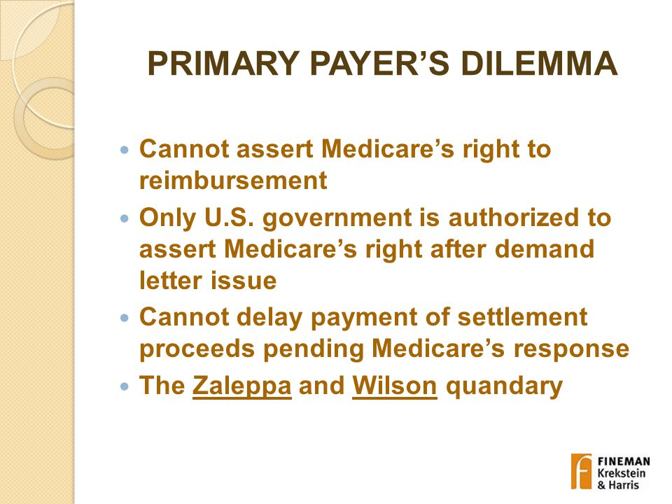 PRIMARY PAYER'S DILEMMA Cannot assert Medicare's right to reimbursement Only U.S.