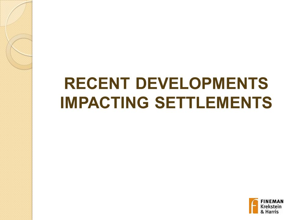 RECENT DEVELOPMENTS IMPACTING SETTLEMENTS