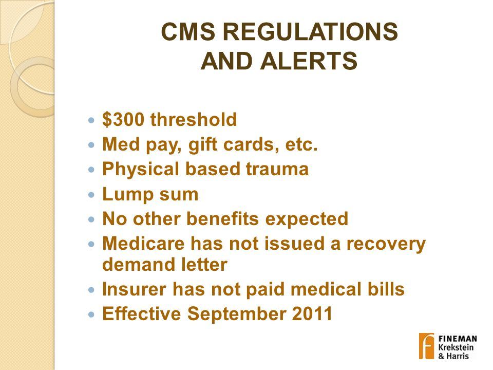 CMS REGULATIONS AND ALERTS $300 threshold Med pay, gift cards, etc.